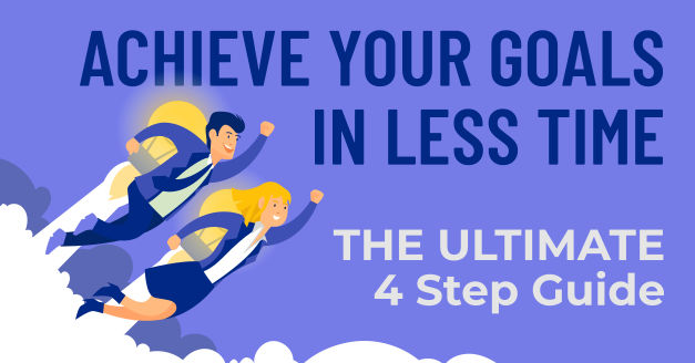 Achieve Your Goals in Less Time (Ultimate 4 Step Goal Setting Guide)