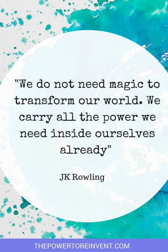 We do not need magic to change the world. JK Rowling Quote.