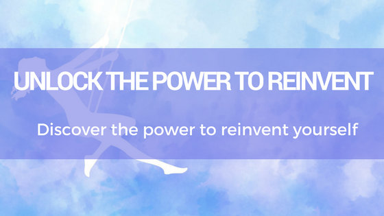 Unlock the Power to Reinvent – Become Who You Were Meant To