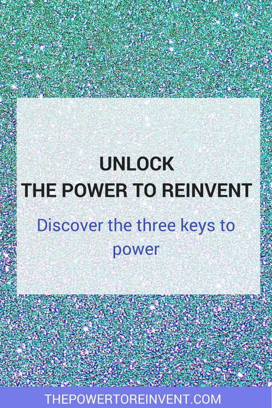 Unlock the power to reinvent and discover the three keys to power