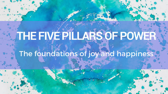five pillars of power. the foundations of joy and happiness.