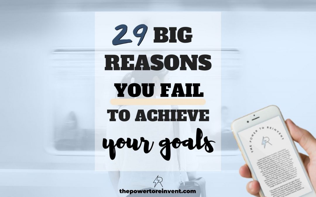 29 Reasons Why You Fail to Achieve Your Goals
