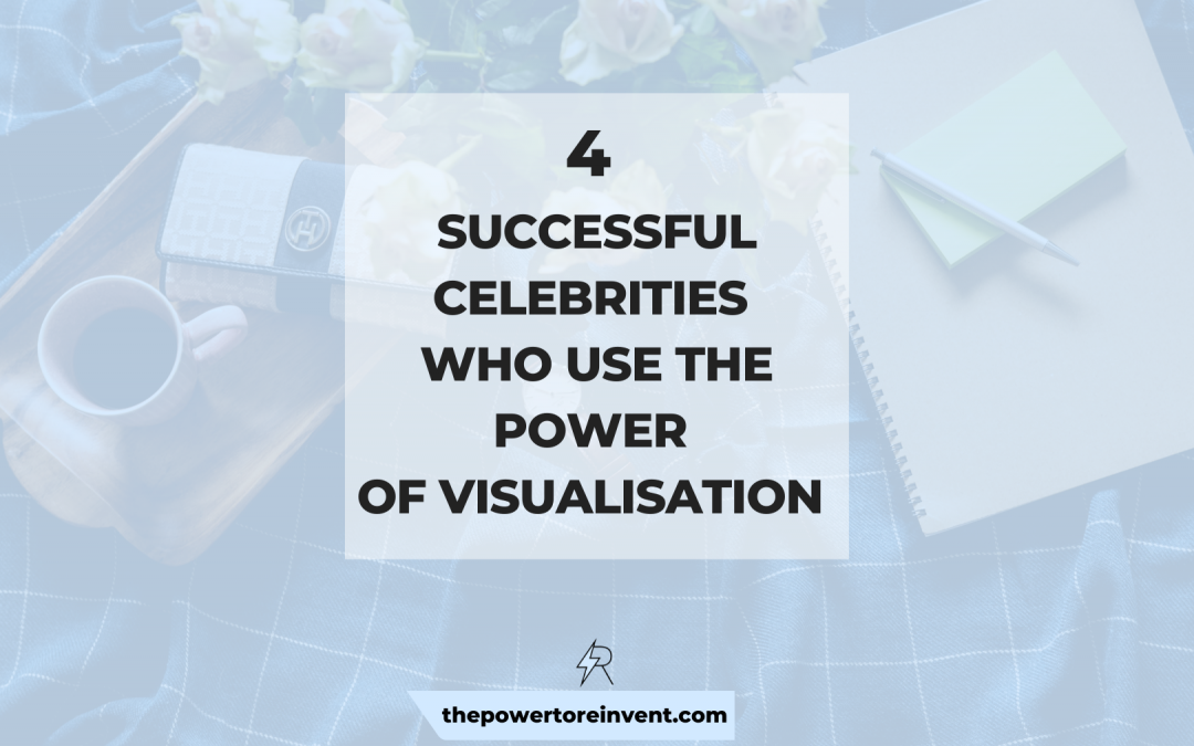 4 Successful Celebrities Who Use The Power of Visualisation