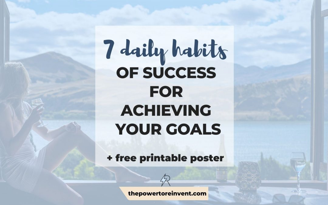 7 Daily Habits of Success for Achieving Your Goals