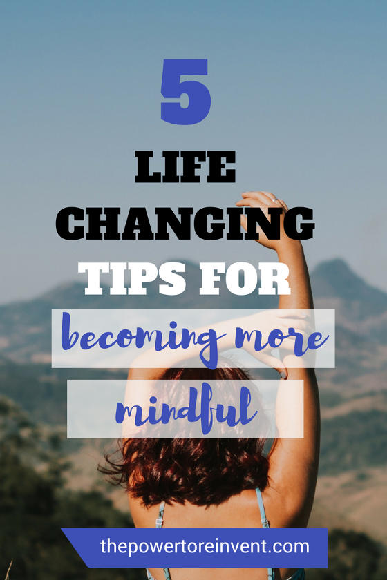 5 life changing tips for becoming more mindful