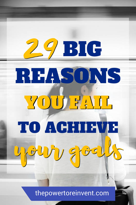 29 big reasons why you fail to achieve your goals