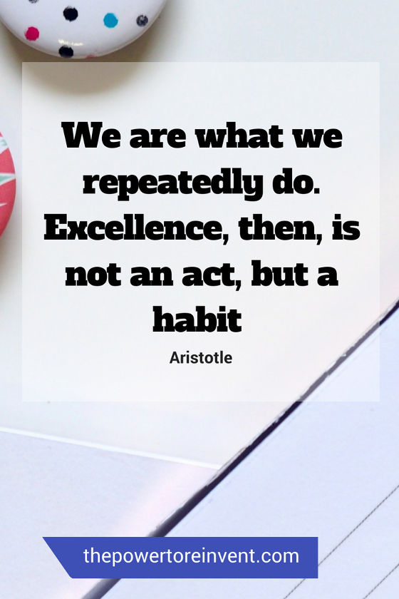 we are what we repeatedly do. Excellence then is not an act but a habit