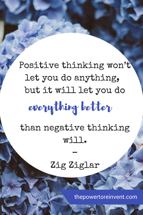 positive thinking won't let you do anything but it will let you do everything better
