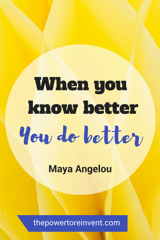 when you know better you do better by maya angelou