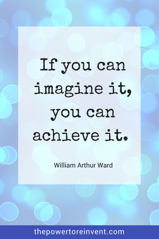 If you can imagine it you can achieve it by william arthur ward